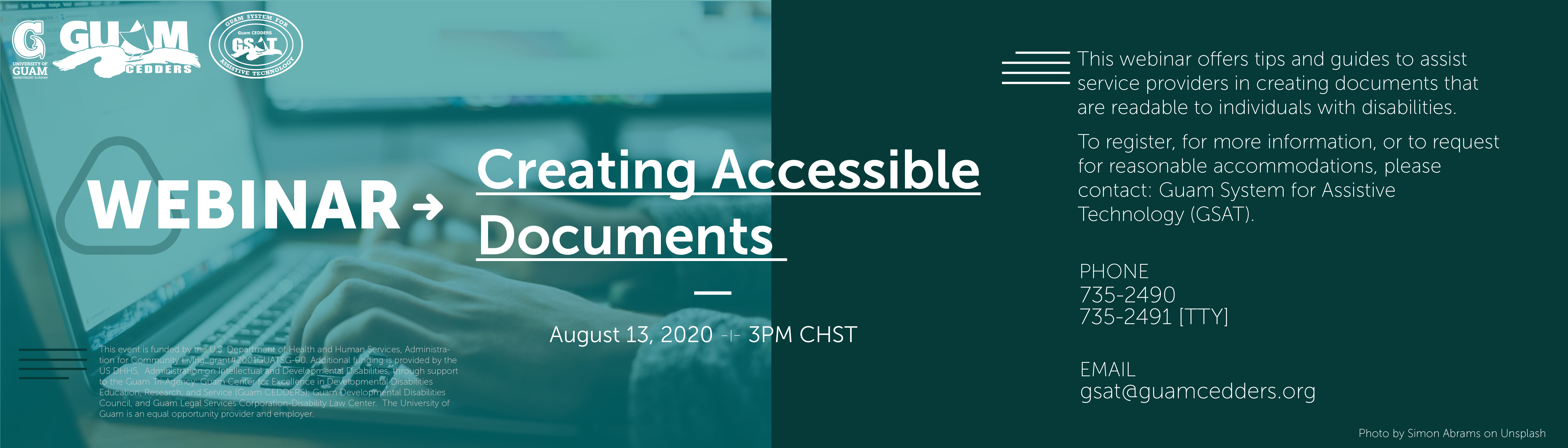This webinar offers tips and guides to assist service providers in creating documents that are readable to individuals with disabilities. To register, for more information, or to request for reasonable accommodations, please contact: Guam System for Assistive Technology (GSAT). PHONE 735-2490, 735-2491 [tty] EMAIL gsat@guamcedders.org